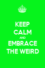KEEP CALM AND EMBRACE THE WEIRD - Personalised Poster A1 size