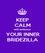KEEP CALM and embrace YOUR INNER BRIDEZILLA - Personalised Poster A1 size
