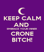 KEEP CALM AND  EMBRACE YOUR INNER CRONE BITCH! - Personalised Poster A1 size