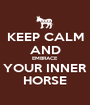 KEEP CALM AND EMBRACE YOUR INNER HORSE - Personalised Poster A1 size