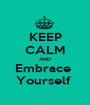 KEEP CALM AND Embrace  Yourself  - Personalised Poster A1 size