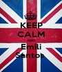 KEEP CALM AND Emili Santos  - Personalised Poster A1 size