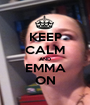 KEEP CALM AND EMMA ON - Personalised Poster A1 size