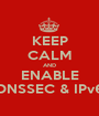 KEEP CALM AND ENABLE DNSSEC & IPv6 - Personalised Poster A1 size