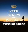 KEEP CALM AND Encobtro Familia Maira - Personalised Poster A1 size