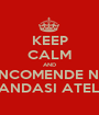 KEEP CALM AND ENCOMENDE NO DANDASI ATELIÊ - Personalised Poster A1 size