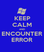 KEEP CALM AND ENCOUNTER ERROR - Personalised Poster A1 size