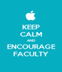 KEEP CALM AND ENCOURAGE FACULTY - Personalised Poster A1 size