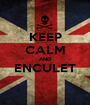 KEEP CALM AND ENCULET  - Personalised Poster A1 size