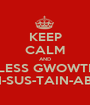 KEEP CALM AND ENDLESS GWOWTH IS... UN-SUS-TAIN-ABLE - Personalised Poster A1 size