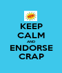 KEEP CALM AND ENDORSE CRAP - Personalised Poster A1 size