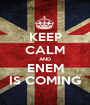 KEEP CALM AND ENEM IS COMING - Personalised Poster A1 size