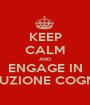 KEEP CALM AND ENGAGE IN RIVOLUZIONE COGNITIVA - Personalised Poster A1 size