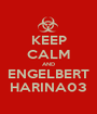 KEEP CALM AND ENGELBERT HARINA03 - Personalised Poster A1 size