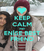 KEEP CALM AND ENİSE BEST FRİEND - Personalised Poster A1 size