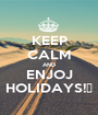 KEEP CALM AND ENJOJ HOLIDAYS!😎 - Personalised Poster A1 size
