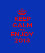 KEEP CALM AND ENJOY 2013 - Personalised Poster A1 size