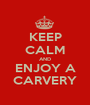 KEEP CALM AND ENJOY A CARVERY - Personalised Poster A1 size
