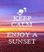 KEEP CALM AND ENJOY A SUNSET - Personalised Poster A1 size