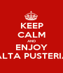 KEEP CALM AND ENJOY ALTA PUSTERIA - Personalised Poster A1 size