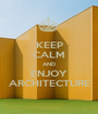 KEEP CALM AND ENJOY ARCHITECTURE - Personalised Poster A1 size