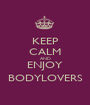 KEEP CALM AND ENJOY BODYLOVERS - Personalised Poster A1 size