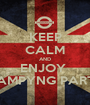 KEEP CALM AND ENJOY  CAMPYNG PARTY - Personalised Poster A1 size