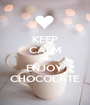 KEEP CALM AND ENJOY CHOCOLATE - Personalised Poster A1 size