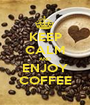 KEEP CALM AND ENJOY COFFEE - Personalised Poster A1 size