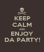 KEEP CALM AND ENJOY DA PARTY! - Personalised Poster A1 size