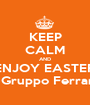KEEP CALM AND ENJOY EASTER By Gruppo Ferrarini - Personalised Poster A1 size
