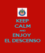 KEEP CALM AND ENJOY  EL DESCENSO - Personalised Poster A1 size