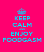 KEEP CALM AND ENJOY FOODGASM - Personalised Poster A1 size