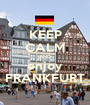 KEEP CALM AND enjoy FRANKFURT - Personalised Poster A1 size