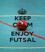 KEEP CALM AND ENJOY FUTSAL - Personalised Poster A1 size