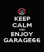 KEEP CALM AND ENJOY GARAGE66 - Personalised Poster A1 size