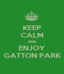 KEEP CALM AND ENJOY GATTON PARK - Personalised Poster A1 size