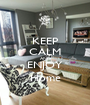 KEEP CALM AND ENJOY Home - Personalised Poster A1 size