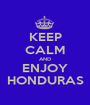 KEEP CALM AND ENJOY HONDURAS - Personalised Poster A1 size