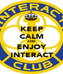 KEEP CALM AND ENJOY INTERACT - Personalised Poster A1 size