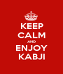 KEEP CALM AND ENJOY KABJI - Personalised Poster A1 size