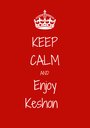KEEP CALM AND Enjoy Keshon😃 - Personalised Poster A1 size