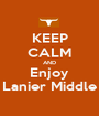 KEEP CALM AND Enjoy Lanier Middle - Personalised Poster A1 size