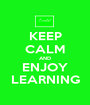 KEEP CALM AND ENJOY LEARNING - Personalised Poster A1 size