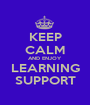 KEEP CALM AND ENJOY LEARNING SUPPORT - Personalised Poster A1 size