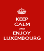 KEEP CALM AND ENJOY LUXEMBOURG - Personalised Poster A1 size