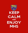 KEEP CALM AND ENJOY MHS - Personalised Poster A1 size