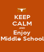 KEEP CALM AND Enjoy Middle School - Personalised Poster A1 size