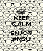 KEEP CALM AND ENJOY #MSU - Personalised Poster A1 size