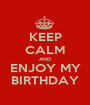 KEEP CALM AND ENJOY MY BIRTHDAY - Personalised Poster A1 size